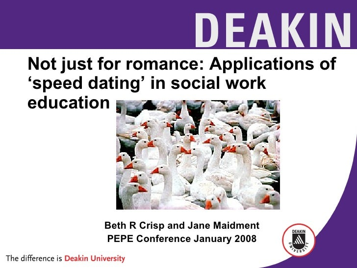 Not just for romance: Applications of 'speed dating' in social work education Beth R Crisp and Jane Maidment PEPE Conferen...