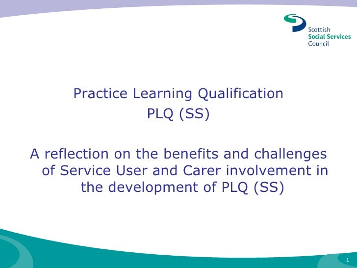 <ul><li>Practice Learning Qualification </li></ul><ul><li>PLQ (SS) </li></ul><ul><li>A reflection on the benefits and chal...