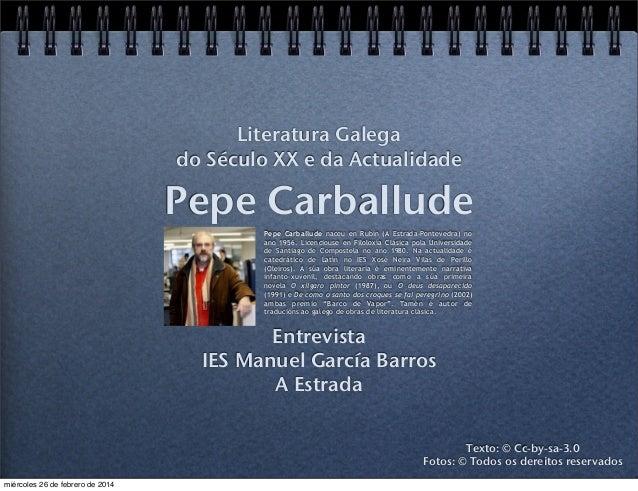 Literatura Galega do Século XX e da Actualidade  Pepe Carballude Pepe Carballude naceu en Rubín (A Estrada-Pontevedra) no ...