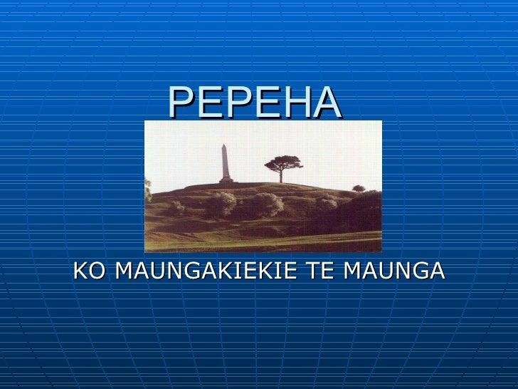 PEPEHA KO MAUNGAKIEKIE TE MAUNGA