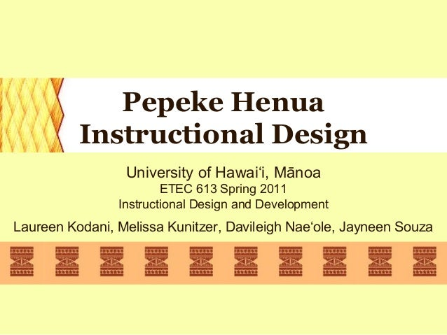 Pepeke Henua          Instructional Design                 University of Hawai'i, Mānoa                        ETEC 613 Sp...