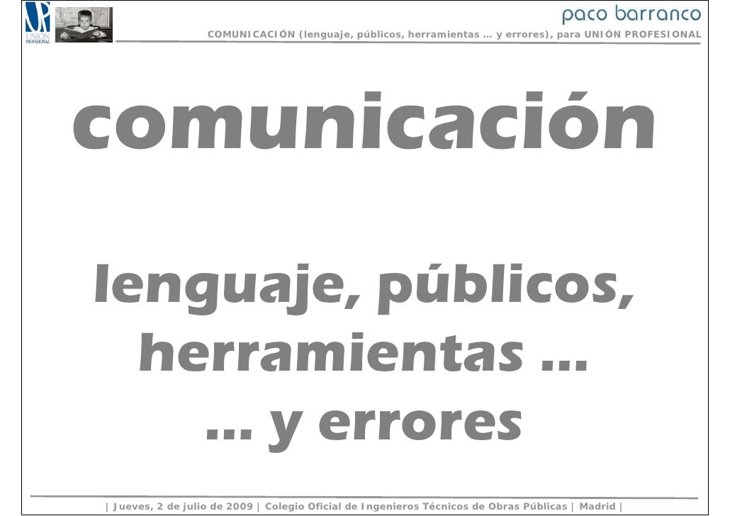 COMUNICACIÓN (lenguaje, públicos, herramientas … y errores), para UNIÓN PROFESIONAL     comunicación lenguaje, públicos,  ...