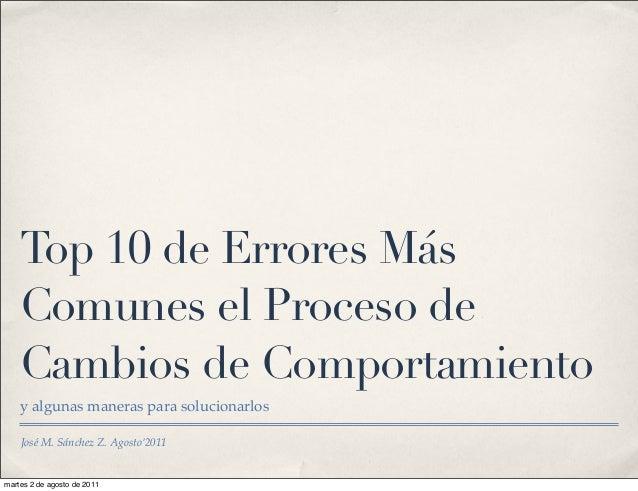 Top 10 de Errores Más Comunes el Proceso de Cambios de Comportamiento y algunas maneras para solucionarlos José M. Sánchez...