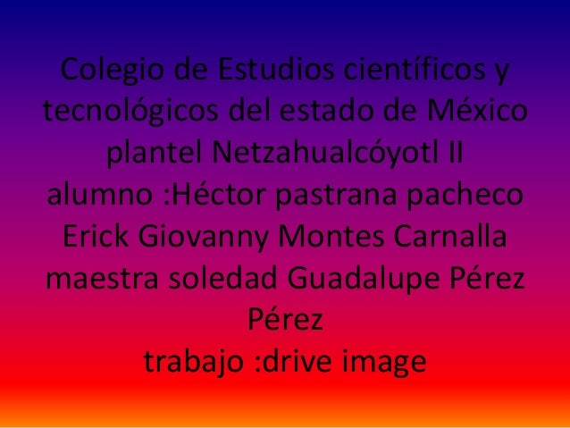 Colegio de Estudios científicos y tecnológicos del estado de México plantel Netzahualcóyotl II alumno :Héctor pastrana pac...