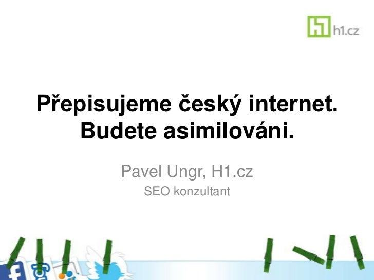 Přepisujeme český internet. Budete asimilováni - originální verze.