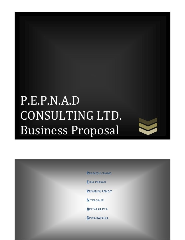 P.E.P.N.A.DCONSULTING LTD.Business Proposal           PRAMESH CHAND           ESHA PRASAD           PRIYANKA PANDIT       ...