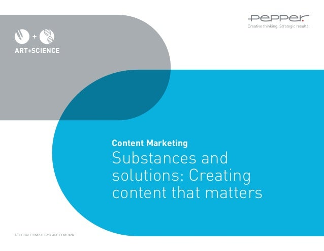 Content Marketing Substances and solutions: Creating content that matters ART+SCIENCE A GLOBAL COMPUTERSHARE COMPANY