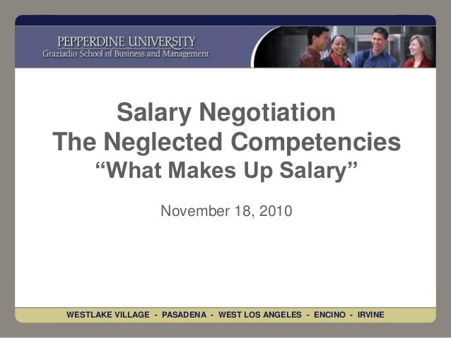 "WESTLAKE VILLAGE - PASADENA - WEST LOS ANGELES - ENCINO - IRVINE Salary Negotiation The Neglected Competencies ""What Makes..."