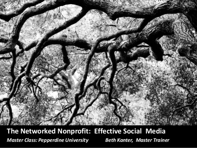 The Networked Nonprofit: Effective Social MediaMaster Class: Pepperdine University   Beth Kanter, Master Trainer
