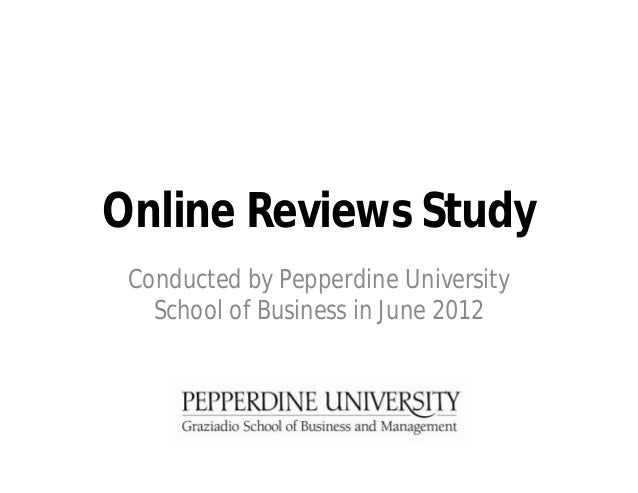 Online Reviews Study Conducted by Pepperdine University School of Business in June 2012