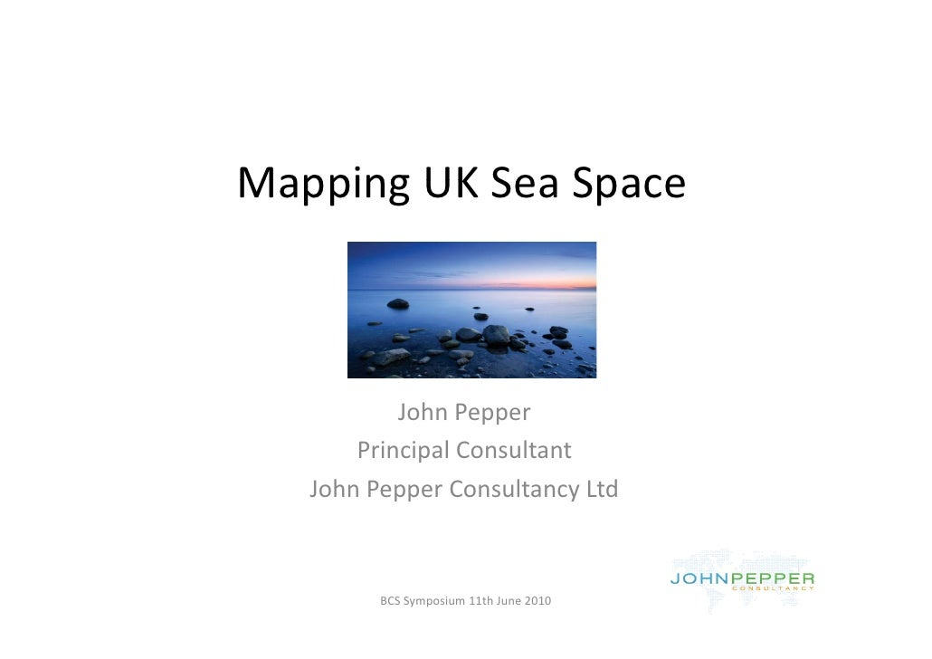 Mapping UK Sea Space Mapping UK Sea Space               John Pepper            J h P        Principal Consultant    John P...