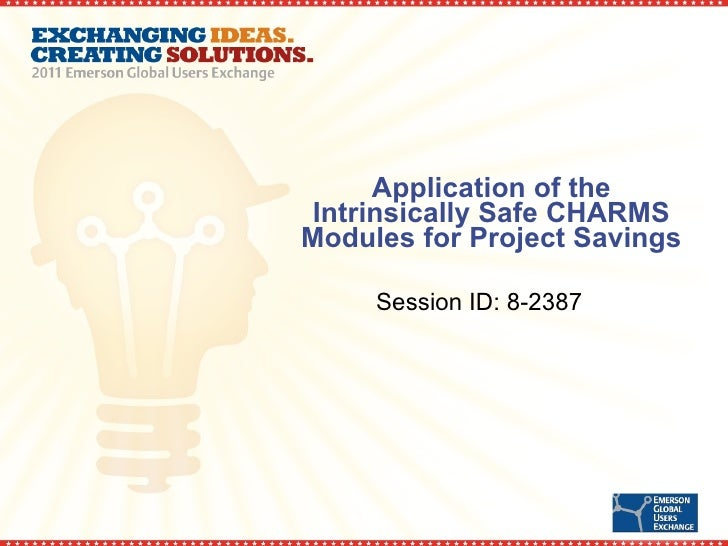 Application of the Intrinsically Safe CHARMS Modules for Project Savings Session ID: 8-2387