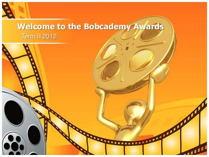Welcome to the Bobcademy AwardsTerm II 2012