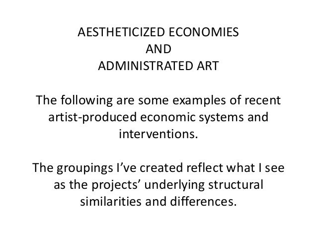 AESTHETICIZED ECONOMIES AND ADMINISTRATED ART The following are some examples of recent artist-produced economic systems a...