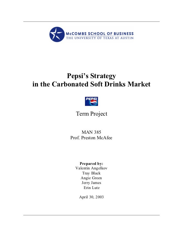 Pepsi's Strategyin the Carbonated Soft Drinks Market             Term Project                 MAN 385           Prof. Pres...