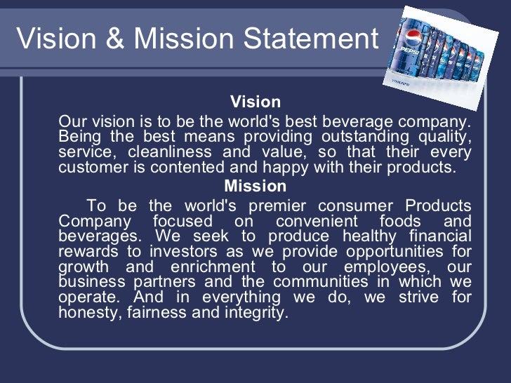 pepsi vision and mission Pepsico, parent company of pepsi, frito-lay, tropicana, gatorade, and quaker discover who we are, what we believe, brands, news and investment information.