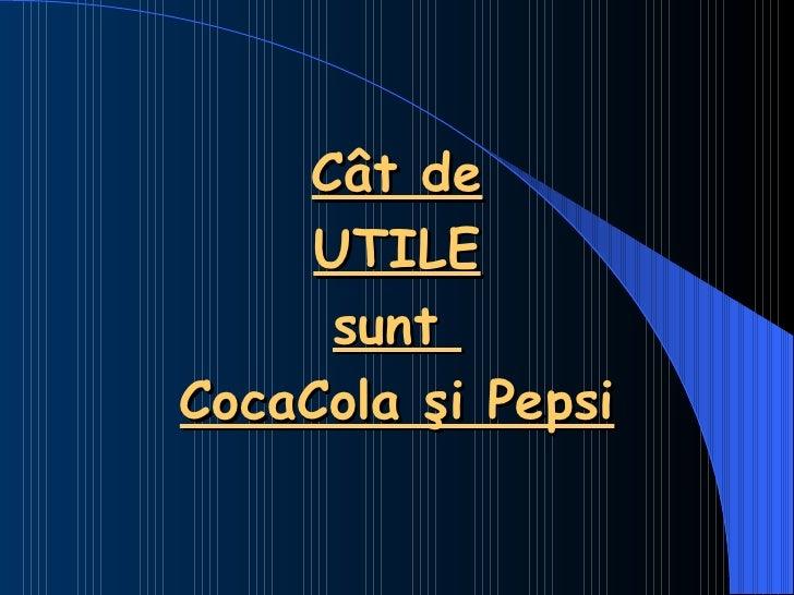 Cât de UTILE sunt  CocaCola şi Pepsi
