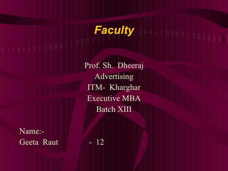 Faculty <ul><li>Prof. Sh.  Dheeraj </li></ul><ul><li>Advertising </li></ul><ul><li>ITM-  Kharghar </li></ul><ul><li>Execut...
