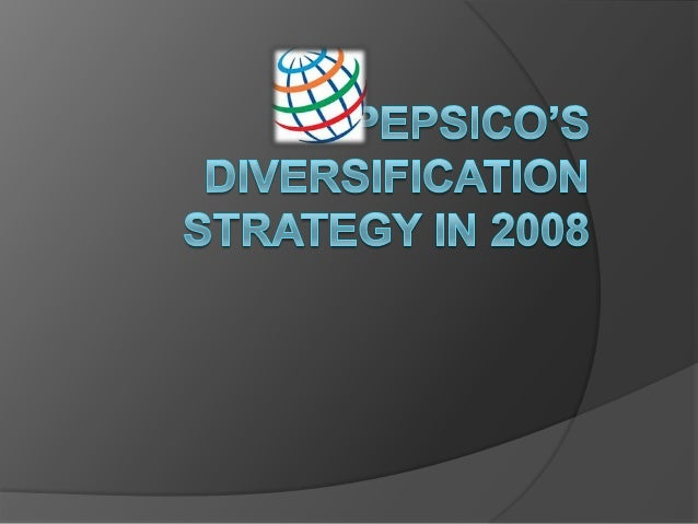 pepsico s diversification strategy in 2008 analysis Pepsico's diversification strategy can be viewed in three broad categories: soft drinks based on this analysis, pepsico thought the quick service.