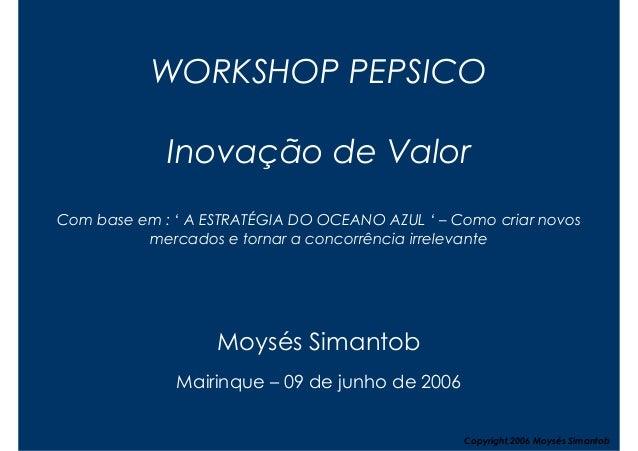 WORKSHOP PEPSICO             Inovação de ValorCom base em : ' A ESTRATÉGIA DO OCEANO AZUL ' – Como criar novos          me...