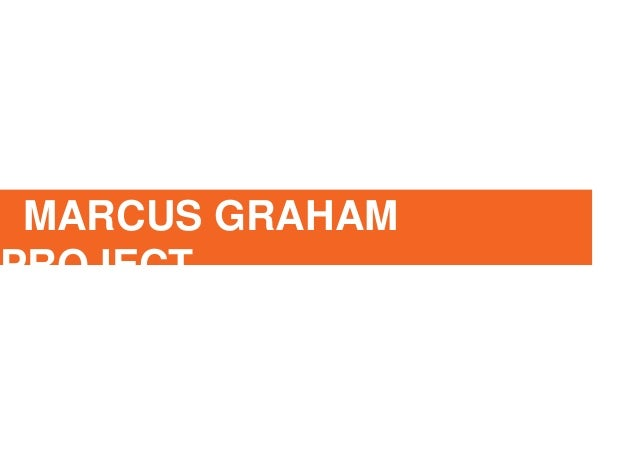 MARCUS GRAHAM PROJECT