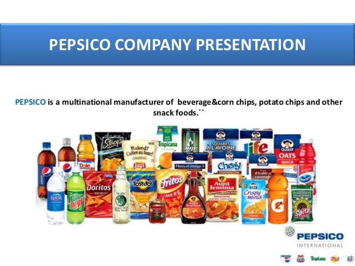 PEPSICO COMPANY PRESENTATIONPEPSICO is a multinational manufacturer of beverage&corn chips, potato chips and other        ...