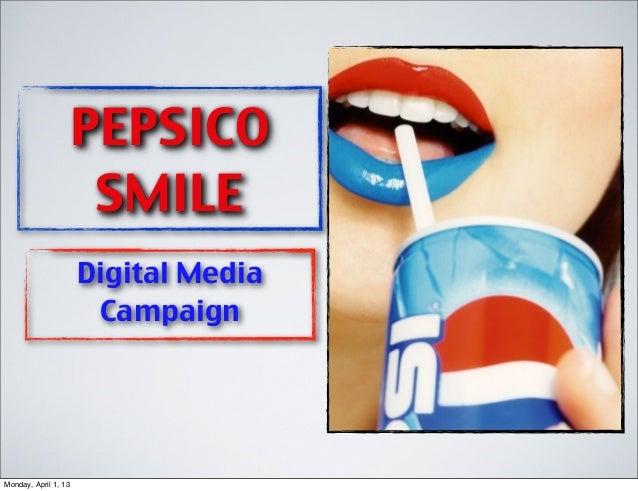 PEPSICO                       SMILE                      Digital Media                       CampaignMonday, April 1, 13