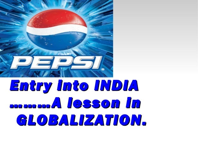 Case study : Pepsi's entry into India –A lesson in globalization