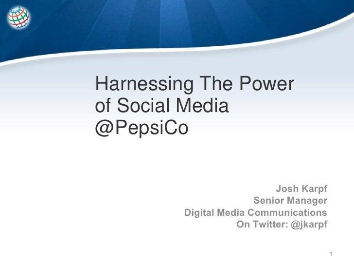 Harnessing The Power of Social Media @PepsiCo                             Josh Karpf                        Senior Manager...