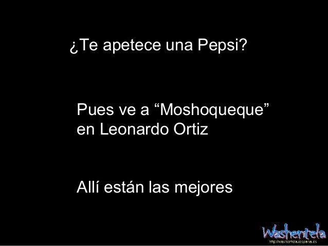 """¿Te apetece una Pepsi?Pues ve a """"Moshoqueque""""en Leonardo OrtizAllí están las mejores"""
