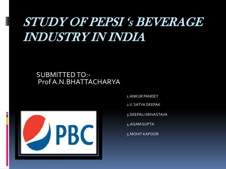STUDY OF PEPSI 'sBEVERAGE INDUSTRY IN INDIA<br />SUBMITTED TO:-<br /> Prof A.N.BHATTACHARYA<br />1.ANKUR PANDEY<br />2...