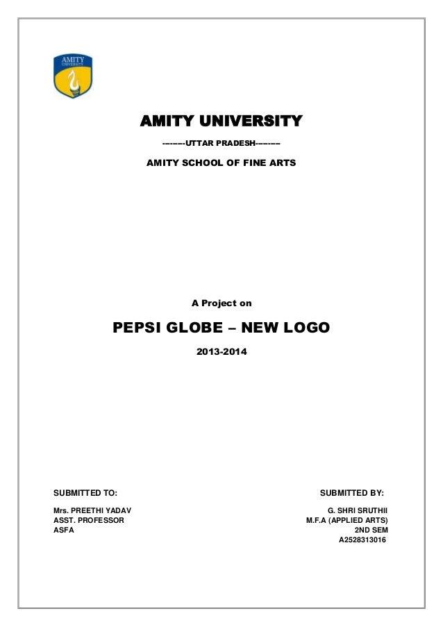 AMITY UNIVERSITY ---------UTTAR PRADESH---------- AMITY SCHOOL OF FINE ARTS A Project on PEPSI GLOBE – NEW LOGO 2013-2014 ...