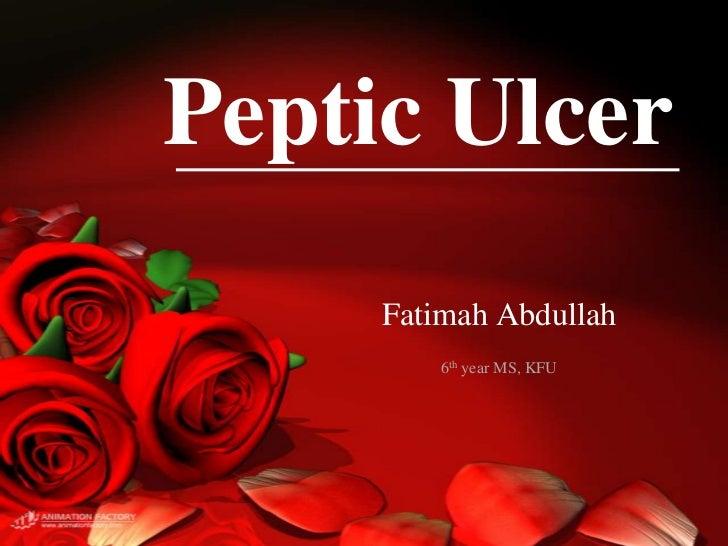 Peptic Ulcer     Fatimah Abdullah         6th year MS, KFU