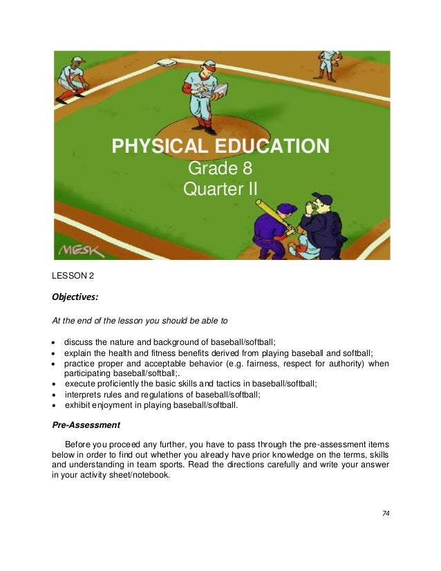 74 PHYSICAL EDUCATION Grade 8 Quarter II LESSON 2 Objectives: At the end of the lesson you should be able to  discuss the...