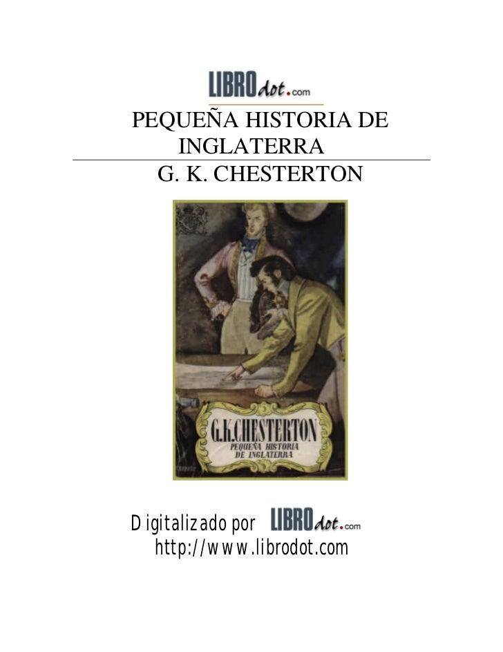 PEQUEÑA HISTORIA DE    INGLATERRA  G. K. CHESTERTONDigitalizado por  http://www.librodot.com