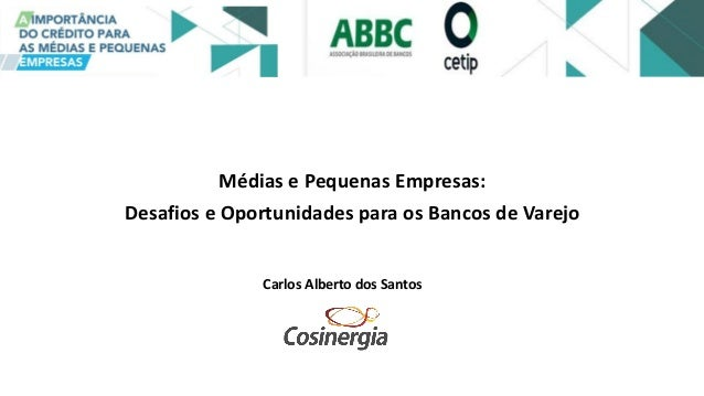 Médias e Pequenas Empresas: Desafios e Oportunidades para os Bancos de Varejo Carlos Alberto dos Santos
