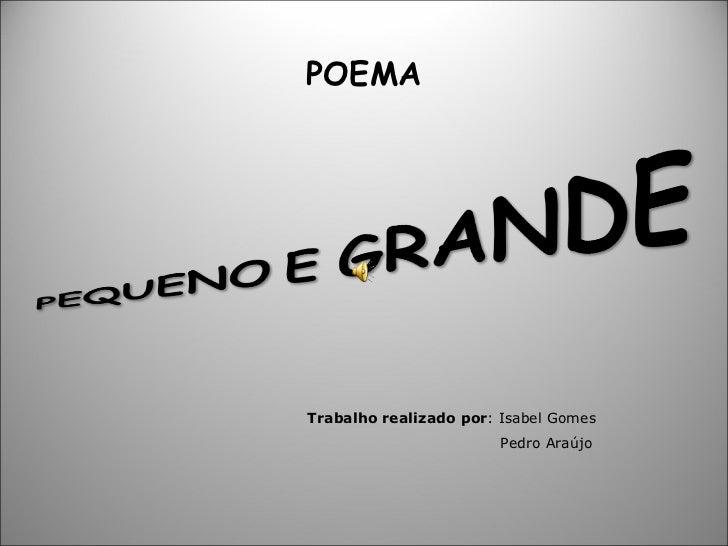 POEMA Trabalho realizado por : Isabel Gomes  Pedro Araújo