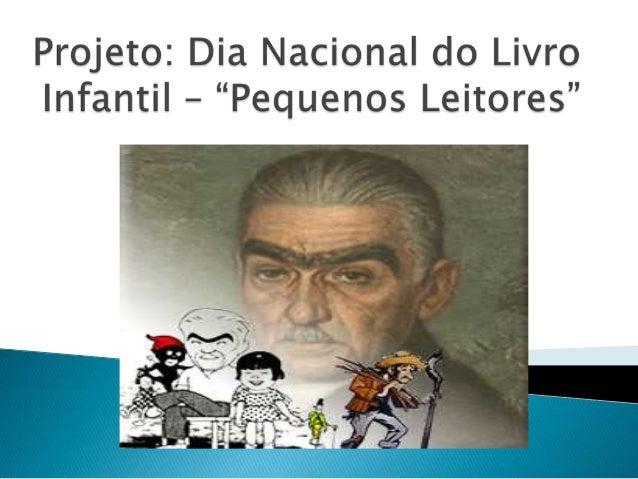  Identificação:Tema: Dia Nacional do Livro InfantilPúblico alvo: 3º ano I e IIData: 18/04/2013.Pedagogas: Leidiane Lopes ...