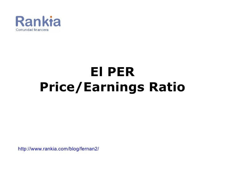 http://www.rankia.com/blog/fernan2/ El PER Price/Earnings Ratio