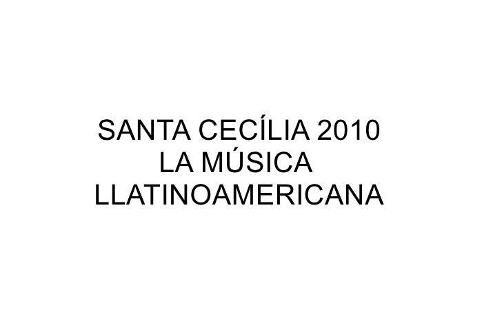 SANTA CECÍLIA 2010 LA MÚSICA  LLATINOAMERICANA