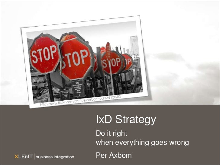 http://www.flickr.com/photos/carbonnyc/33413040/<br />IxDStrategy<br />Do it rightwheneverythinggoeswrong<br />Per Axbom<b...