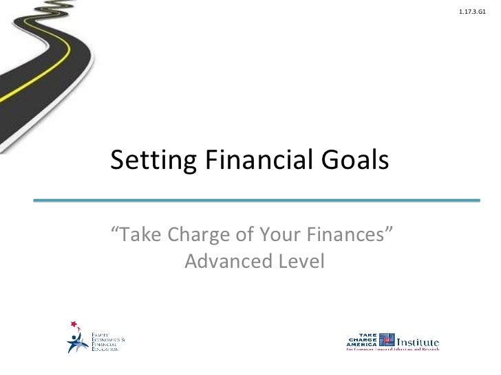 "1.17.3.G1Setting Financial Goals""Take Charge of Your Finances""       Advanced Level"