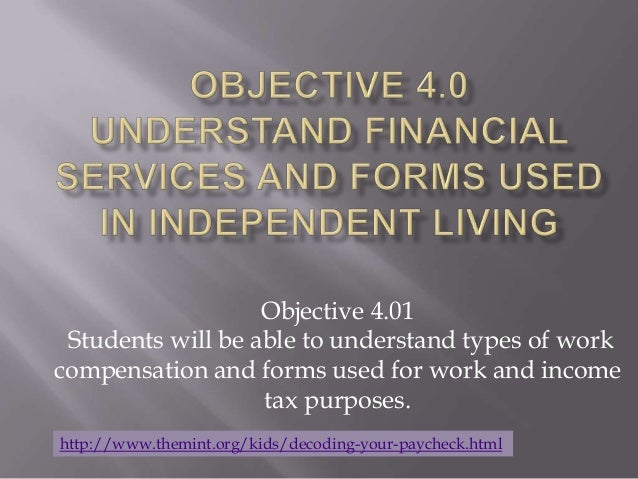 Objective 4.01 Students will be able to understand types of workcompensation and forms used for work and income           ...