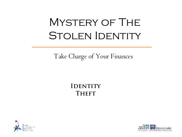 Mystery of TheStolen IdentityTake Charge of Your Finances     Identity      Theft