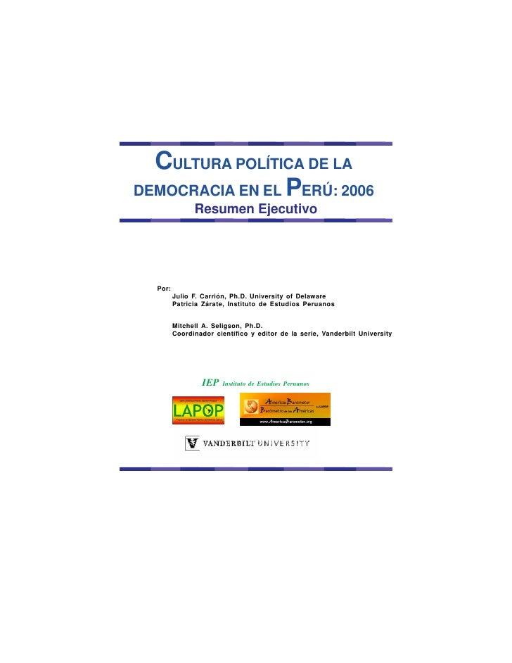 CULTURA POLÍTICA DE LADEMOCRACIA EN EL PERÚ: 2006               Resumen Ejecutivo  Por:         Julio F. Carrión, Ph.D. Un...