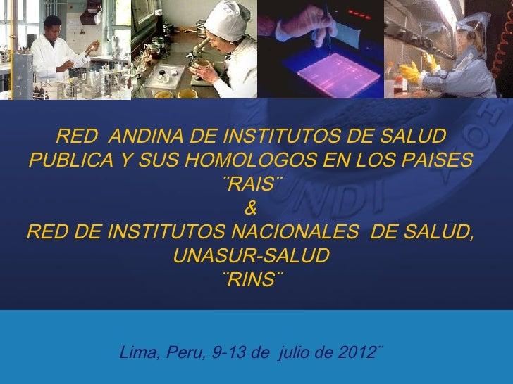 RED ANDINA DE INSTITUTOS DE SALUDPUBLICA Y SUS HOMOLOGOS EN LOS PAISES                 ¨RAIS¨                   &RED DE IN...