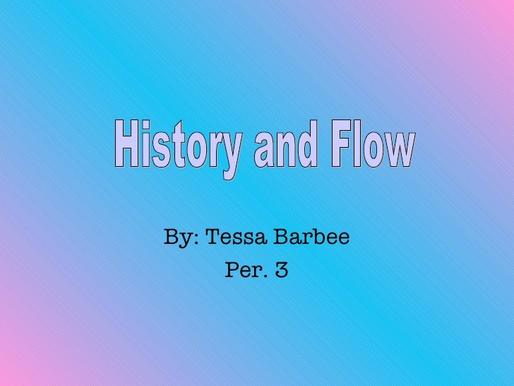 By: Tessa Barbee Per. 3 History and Flow