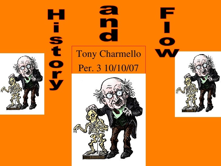 Tony Charmello Per. 3 10/10/07 History and Flow