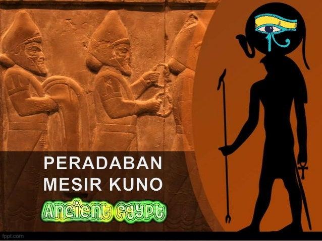Mesir Kuno Adalah suatu peradaban kuno di bagian timurlaut Afrika. Peradaban ini terpusat di sepanjang hilir sungai Nil.Pe...
