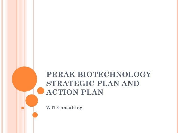 PERAK BIOTECHNOLOGYSTRATEGIC PLAN ANDACTION PLANWTI Consulting